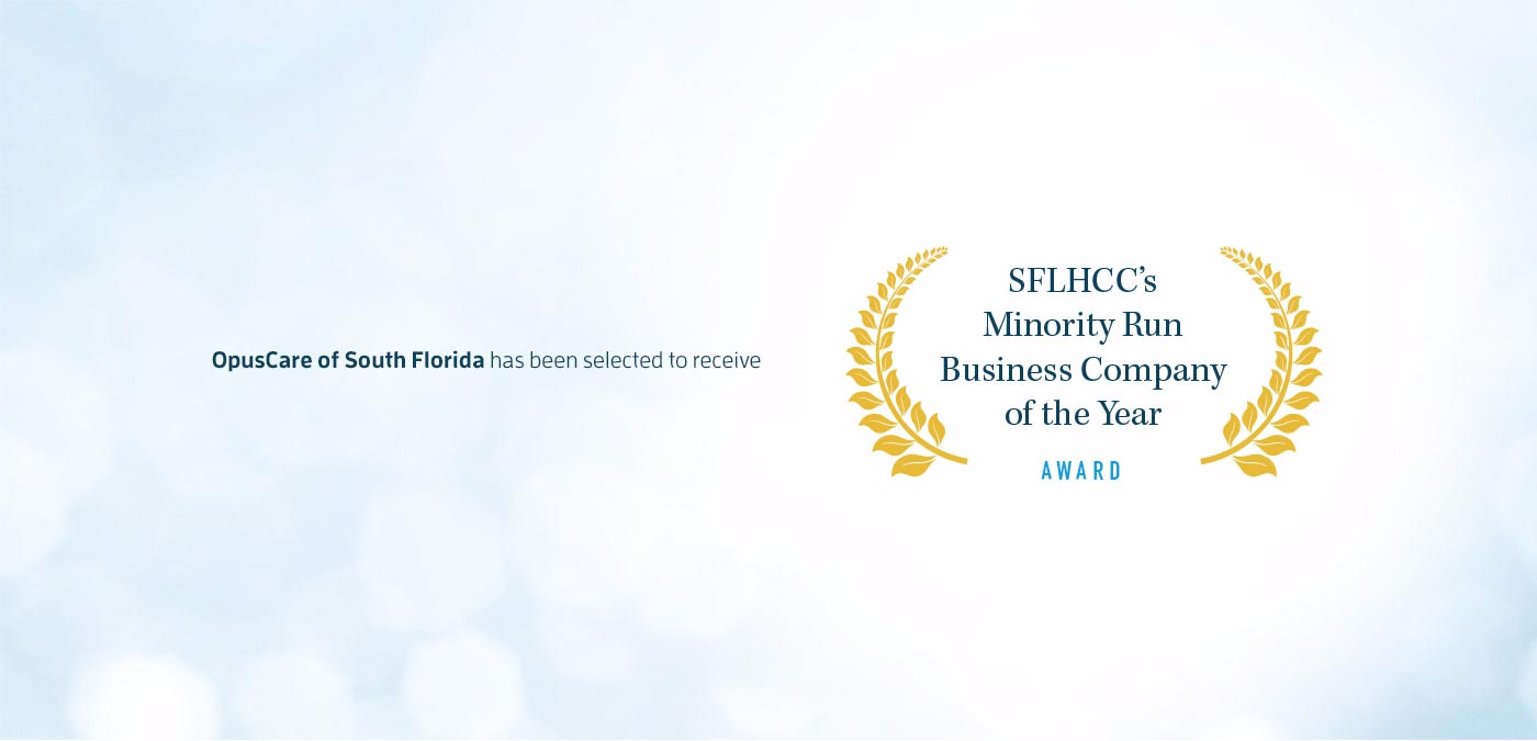 OpusCare of Florida has been selected to receive SFLHCC's Minority Owned Business Company of the Year Award