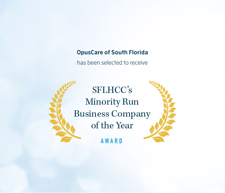 OpusCare of South Florida has been selected to receive SFLHCC's Minority Owned Business Company of the Year Award
