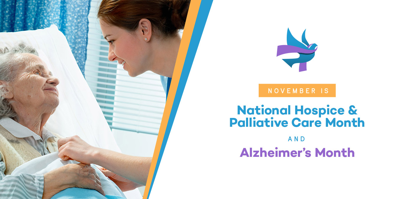 National Hospice and Palliative Care Month and Alzheimer's Month
