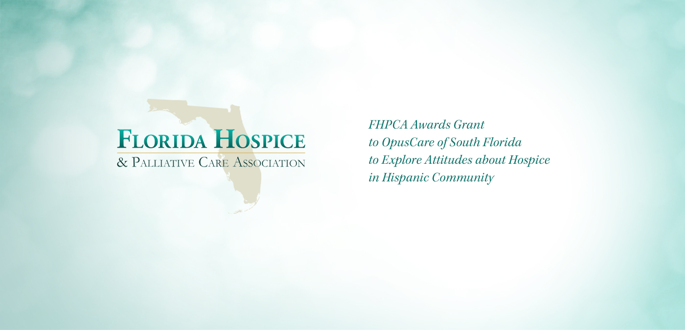 FHPCA Awards Grant to OpusCare of South Florida to Explore Attitudes about Hospice in Hispanic Community