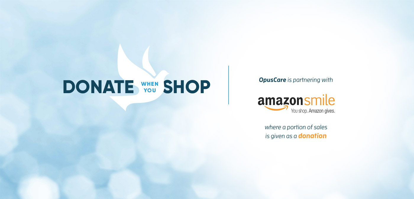 OpusCare is partnering with Amazon Smile, where a portion of sales is given as a donation.