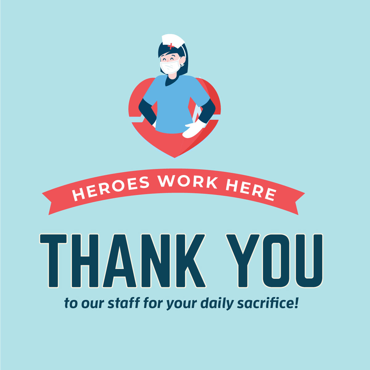 Heroes Work Here - Thank you to our staff for your daily sacrifice