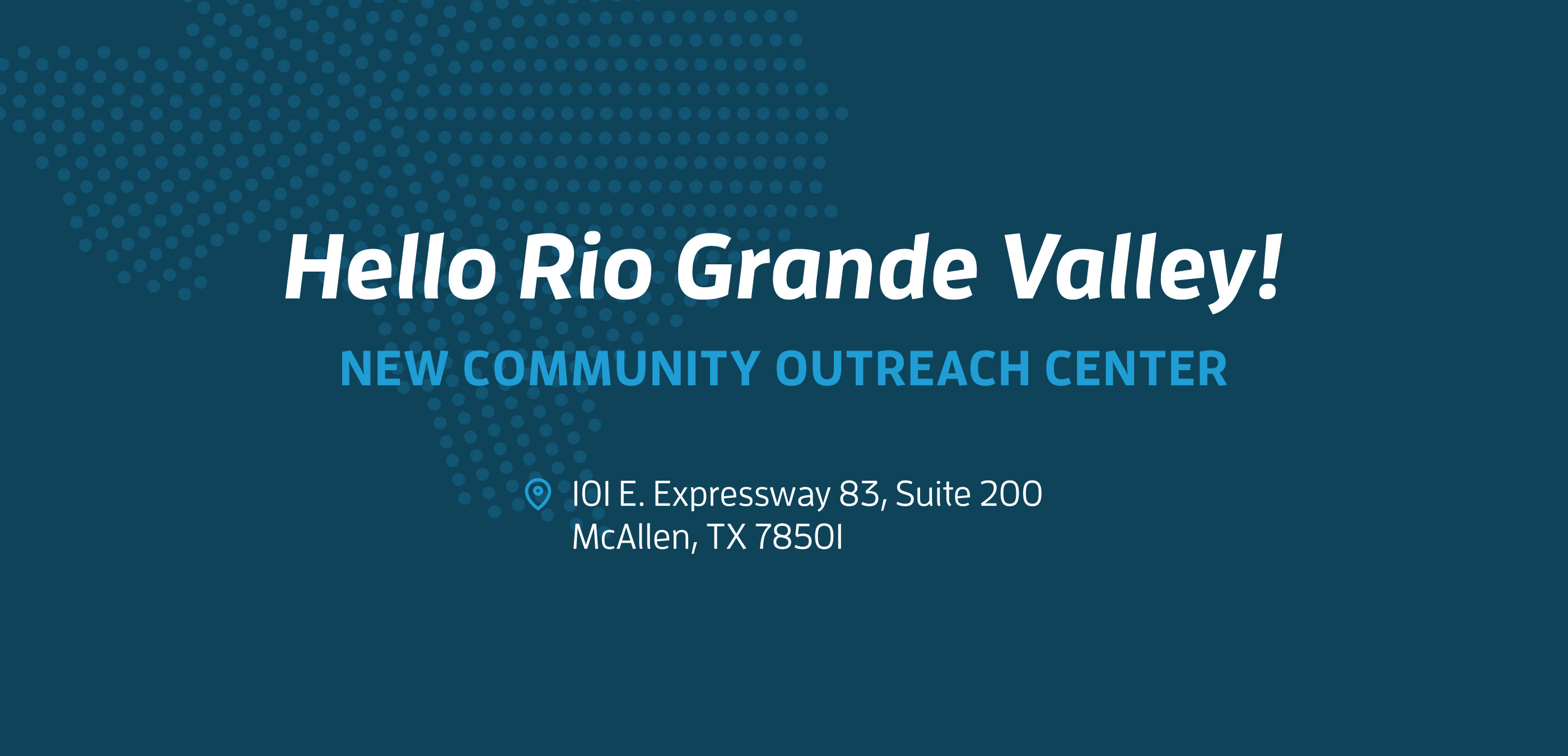 Hello Rio Grande Valley! New Communtiy Outreach Center
