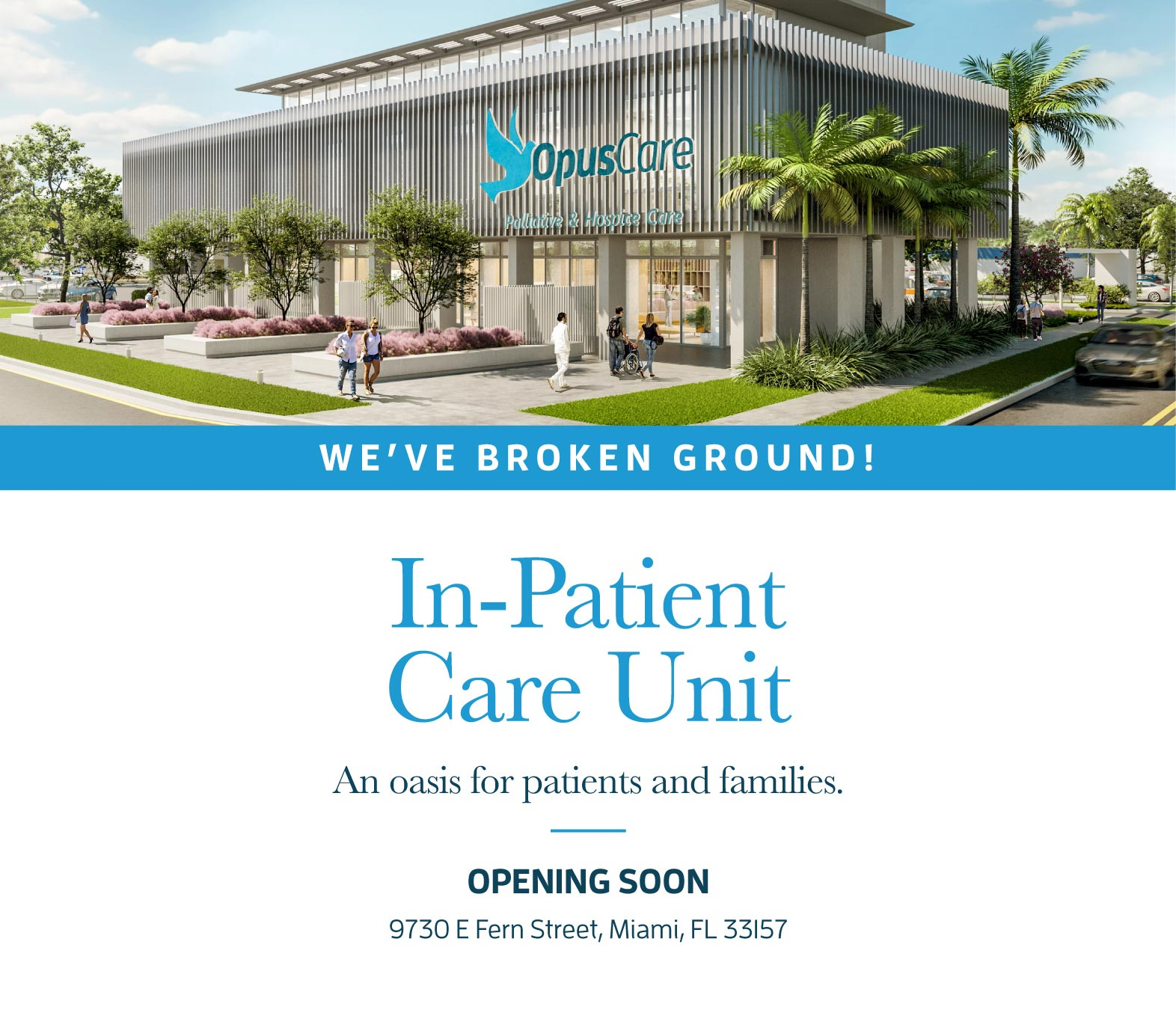 Banner: In-Patient Care Unit Groundbreaking Ceremony -- An oasis for patients and families -- Opening Soon -- 9730 E Fern Street, Miami, FL 33157 (Mobile)