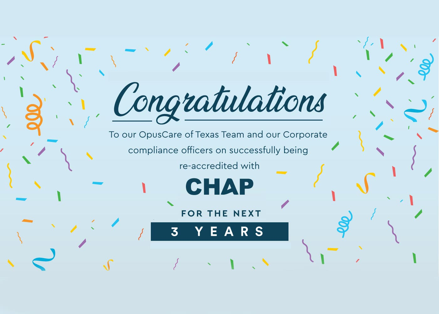 Congratulations to our OpusCare of Texas Team and our Corporate compliane officers on successfully being re-accredited with CHAP for the next 3 years.